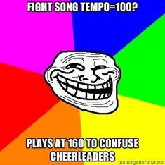 Oh my god. We did this the other week and the cheerleaders were trying to keep up and oh my god it was hilarious
