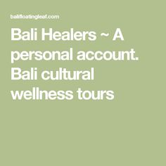 Bali Healers ~ A personal account. Bali cultural wellness tours