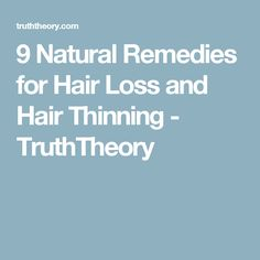9 Natural Remedies for Hair Loss and Hair Thinning - TruthTheory