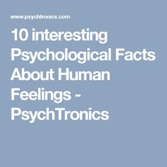 10 interesting Psychological Facts About Human Feelings - PsychTronics