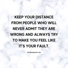 Keep your distance from people who will never admit they are wrong and always try to make you feel like it's your fault. Feel Like, Make You Feel, How Are You Feeling, Sensitive Quotes, Toxic People, Make It Yourself, Feelings, Distance, Long Distance