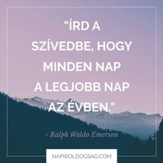 Írd a szívedbe… – Napi Boldogság Ralph Waldo Emerson, Daily Motivation, Wisdom, Thoughts, Quotes, Photography, Life, Quotations, Photograph