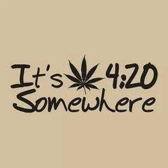 It's 420 somewhere