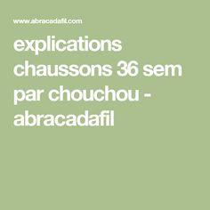 explications chaussons 36 sem par chouchou - abracadafil