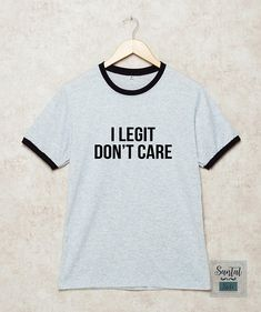 i legit don't care , legit , dont care , ringer shirt , pocket shirt , santalside , shirt , tshirt , tee , t shirts , gift shirts , funny , casual , outfits , teenage , girls , women , ladies , outfit for teen , summer , fall , spring , hipster , school , party , polyvore , tumblr , instagram , graphic shirt , print shirt