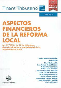 Aspectos financieros de la reforma local : (Ley 27/2013, de 27 de diciembre, de racionalización y sostenibilidad de la Administración Local) / Javier Martín Fernández (coordinador) ; Nuria Badenes Plá ... [et al.], 2014