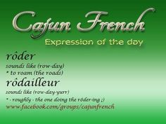 To roam French Words, French Quotes, French Sayings, Louisiana Creole, Shreveport Louisiana, Cajun French, French Creole, French Slang, Talk Too Much