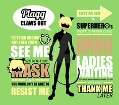 Cat Noir quotes from Miraculous Ladybug the French cartoon design made by SlothgirlArt.  You can buy this design on tshirts and more here:  http://www.society6.com/product/cat-noir-quotes-7g5_print#s6-8110072p4a1v45 http://www.teepublic.com/t-shirt/749998-cat-noir-quotes?store_id=62260 http://www.redbubble.com/people/slothgirlart/works/23608188-cat-noir-quotes
