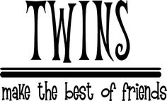 I have tried to instill this quote at my house! Happy Birthday Twin Sister, Birthday Wishes For Twins, Best Friends Sister, True Friends, Mothers Day Quotes, Sister Quotes, Twin Boys Birthdays, Twin Quotes, Twin Sayings