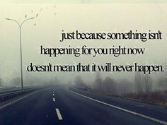 ...and sometimes it means it wasn't meant to happen. Happy ending are sometimes disguised as sad ones :)
