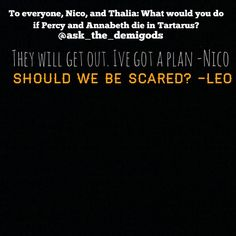 Ask the demigods! Comment a question you may have for anyone in the PJO and HOO series! Remember not all questions will be answered.