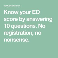 Know your EQ score by answering 10 questions. No registration, no nonsense. Intelligence Quizzes, Emotional Intelligence, Scores, Knowing You, Brain, This Or That Questions, The Brain