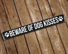 Beware of Dog Kisses Wooden Sign