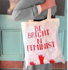 """""""Be Bright 'n' Feminist"""" Tote Bag, $16 @Laura Ross-White"""