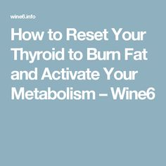 How to Reset Your Thyroid to Burn Fat and Activate Your Metabolism – Wine6 #Thyroidproblemsanddiet