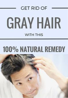 Get Rid Of Gray Hair With This 100% Natural Remedy