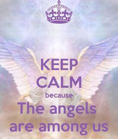 Keep Calm, the Angels are among us. Special prayers for Jordanian pilot, Moath al-Kasesbeh, who was killed by burning early Jan 2015. Prayers also for all the other hostages killed.