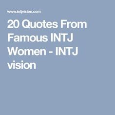20 Quotes From Famous INTJ Women - INTJ vision