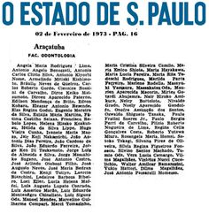 Aprovados Vestibular 1973 da Faculdade de Odontologia de Araçatuba. Entre seus aprovados, a Profa. Eulália Maria Martins Silva, Prof. José Arlindo Otoboni Filho e Prof. Paulo Sergio Perri de Carvalho