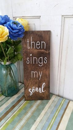 Check out this item in my Etsy shop https://www.etsy.com/listing/494001356/then-sings-my-soul-sign-dark-stained