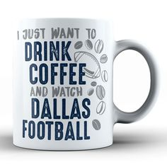 """""""I just want to drink coffee and watch Dallas football"""" coffee mug #DC4L #GiftsForHim #GiftsForHer"""