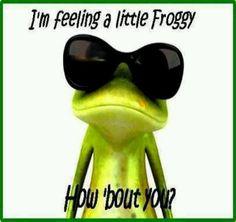 I'm feeling a little Froggy!!!!!!!!!! I ALWAYS HAV 2 ADD A LITTLE HUMOR IN MY BOARDS