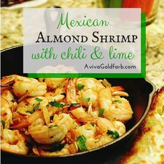 Mexican Almond Shrimp with Chili and Lime - Absolutely fabulous gourmet healthy meal in 20 minutes or less! AvivaGoldfarb.com