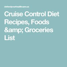 The Cruise Control Diet Recipes Foods Amp Groceries List Diet And Meal Plans Pinterest