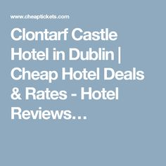Clontarf Castle Hotel in Dublin | Cheap Hotel Deals & Rates - Hotel Reviews…