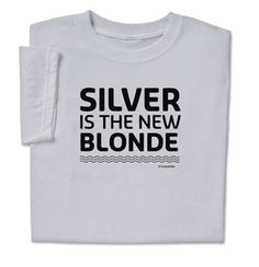 Let everyone know wearing Silver Blonde T-shirt