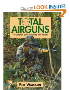 """""""Total Airguns: The Complete Guide to Hunting with Air Rifles"""" Peter Wadeson"""