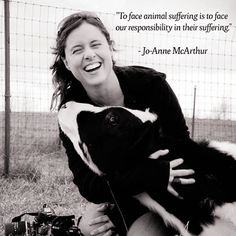 """To face animal suffering is to face our responsibility in their suffering."" ~JoAnne McArthur"