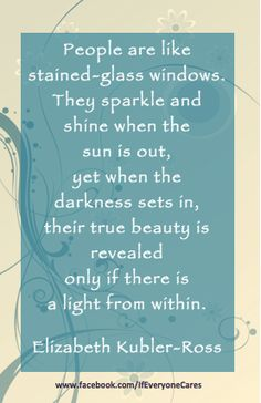 People Are Like Stained Glass Windows ... ...