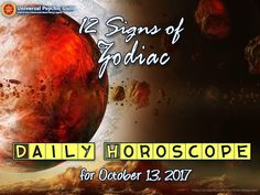 Today's Horoscope: October 13, 2017 - The future can be startling, particularly in the event that you don't have a thought of how things will turn out. With our Daily Horoscopes forecast, you require not be perplexed any longer. Try it today and see what's up before they come!
