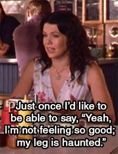 Gilmore girls: for once I'd like to say, yeah I feel weird, my leg is haunted Luke And Lorelai, Lorelai Gilmore, Tv Quotes, Movie Quotes, Babette Ate Oatmeal, Team Logan, Gilmore Girls Quotes, Girlmore Girls, Golden Girls