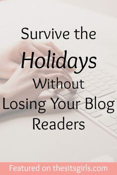 6 Ways to Survive the Holidays Without Losing Your Blog Readers