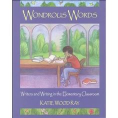 Wondrous Words by Katie Wood Ray literally changed my life as both a teacher and a writer. I highly recommend this amazing book about teaching writing.