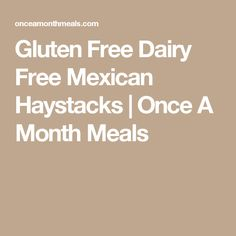 Gluten Free Dairy Free Mexican Haystacks | Once A Month Meals