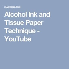 Alcohol Ink and Tissue Paper Technique - YouTube