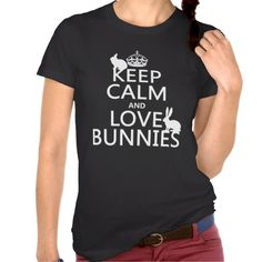"""Keep Calm and Love Bunnies - all colors Shirt This is the classic war poster """"Keep Calm and Carry On"""" reworded to """"Keep Calm and Love Bunnies"""". There are silhouettes of rabbits sitting/lying on the words. They make beautiful cute presents/treats for owners and lovers of rabbits or bunnies."""