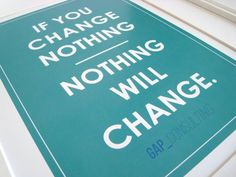 If you change nothing....nothing will change.