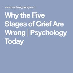 Why the Five Stages of Grief Are Wrong | Psychology Today