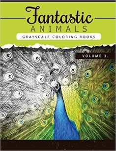 Amazon.com: Fantastic Animals Book 3: Animals Grayscale coloring books for adults Relaxation Art Therapy for Busy People (Adult Coloring Books Series, grayscale ... (Animals Coloring Book Series) (Volume 3) (9781535121231): Grayscale Publishing: Books