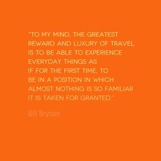 Author Bill Bryson shares what he considers the greatest reward and luxury of travel in today's Quote of the Week: seeing the extraordinary in the ordinary. http://solotravelerblog.com/travel-quote-the-luxury-of-travel/