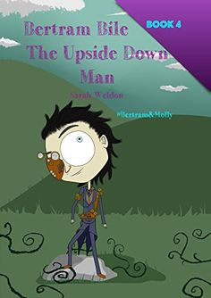 The Upside Down Man (Bertram Bile): Bertram and Molly (Book by [Weldon, Sarah] Best Short Stories, Short Stories For Kids, The Upside, Fairy Tales, Book Covers, Children, Books, Anime, Movie Posters