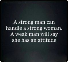 A strong man can handle a strong woman...