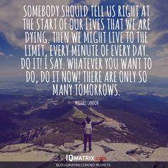 Discover how to live a life of no regrets: http://blog.iqmatrix.com/no-regrets