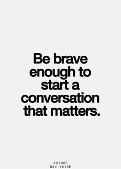 Even if the words hurt or are themselves hard to say.make it matter. Amazing Quotes, Great Quotes, Quotes To Live By, Be Brave Quotes, Change Quotes, Quotes About Being Brave, Quotes About Honesty, Daily Quotes, Quotes About Moving On From A Guy