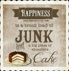 Booth Crush: Happiness is a Truck Load of Junk and. Sign Quotes, Funny Quotes, Antique Quotes, Antique Booth Ideas, Big Chocolate, Flea Market Finds, Flea Markets, Funky Junk, Piece Of Cakes