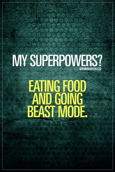 My superpowers? Eating food and going beast mode. Just gotta be honest, haha! ;) These are truly my superpowers! Love eating and love going beast mode. And pretty damn good at both! ;) Like and save this quote if these are YOUR superpowers as well! #funnygymquotes #gymquotes #gymlife #superpowers #beastmode #gymaddict www.gymquotes.co